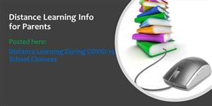 Distance Learning for Parents Posted here:  Distance Learning During COVID-19 School Closures