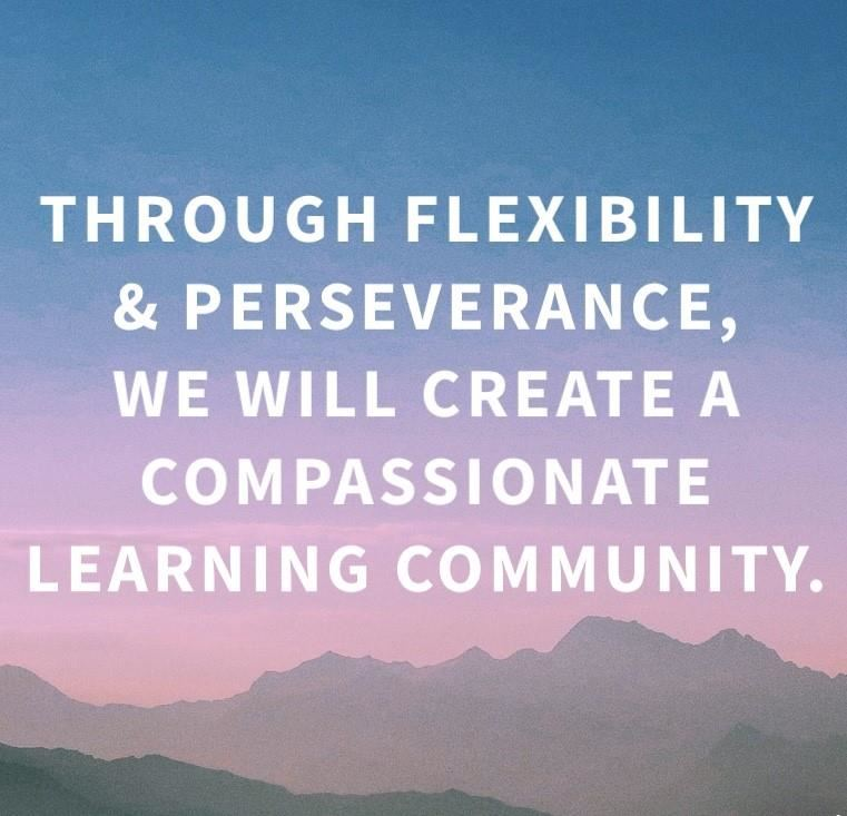 English Department Vision: Through flexibility and perseverance, we will create a compassionate learning community.