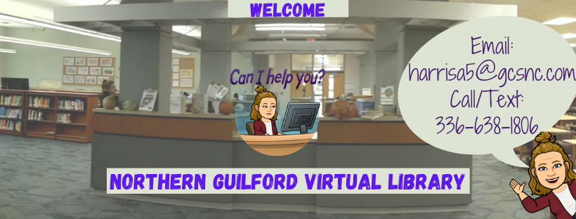 Welcom Northern Guilford Virtual Library email harrisa5@gcsnc.com call or text 3366381806
